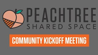 Peachtree Shared Space Community Kickoff Meeting