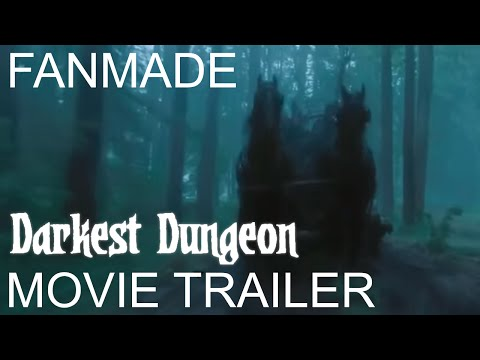 Darkest Dungeon - Unofficial Live-Action Movie Trailer