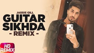 Guitar Sikhda (Remix) | Jassi Gill | Jaani | B Praak | DJ Aqeel Ali | Remix Songs 2018