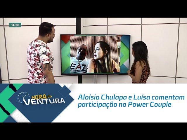 Aloísio Chulapa e Luísa comentam participação no Power Couple Brasil