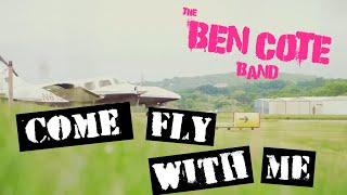 "The Ben Cote Band - ""Come Fly With Me"" OFFICIAL MUSIC VIDEO"