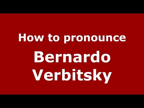 How to pronounce Bernardo Verbitsky (Spanish/Argentina) - PronounceNames.com