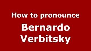 How to pronounce Bernardo Verbitsky (Spanish/Argentina) - PronounceNames.com