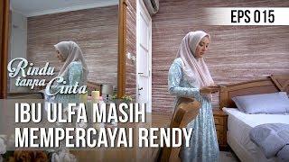 RINDU TANPA CINTA Ibu Ulfa Masih Mempercayai Rendy 05 Agustus 2019