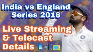 England Tour 2018 : Live Streaming and Telecast Details