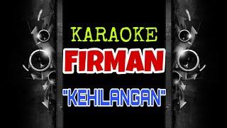 Download lagu Firman - Kehilangan (Karaoke Tanpa Vokal)