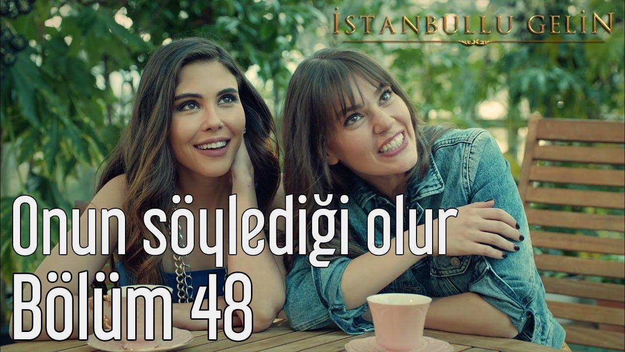 İstanbullu Gelin 48. Bölüm - Onun Söylediği Olur