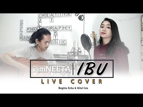 #HariIbu | iamNEETA - Ibu (Cover) Regitta Echa & Kilal Ista