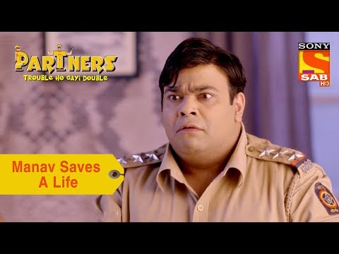 Your Favorite Character | Manav Saves A Life | Partners Trouble Ho Gayi Double