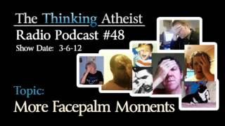 More Facepalm Moments The Thinking Atheist Radio Podcast 48
