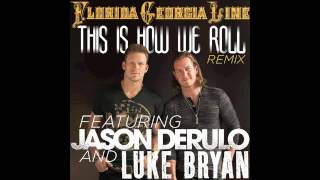 Florida Georgia Line - This Is How We Roll (feat. Jason Derulo & Luke Bryan) [Remix]