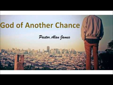 God of Another Chance | Pastor Alan James