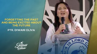 Forgetting the Past and Being Excited about the Future | Ptr. Diwani Oliva