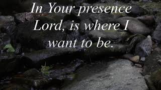 Oh, To Be In Your Presence