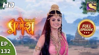 Vighnaharta Ganesh - Ep 132 - Full Episode - 23rd February, 2018