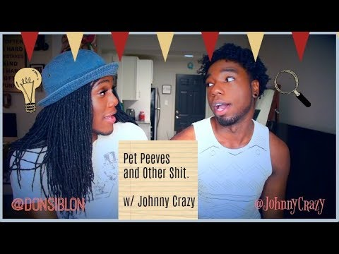 Pet Peeves and Other Sh*t  w/ #JohnnyCrazy