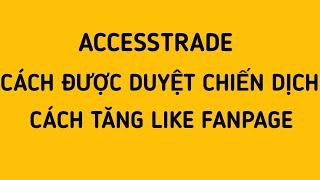 ACCESSTRADE|Cách được duyệt các chiến dịch nhanh nhất|Hướng dẫn tăng like Fanpage
