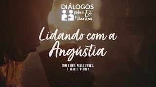 DIÁLOGOS | Lidando com a Angústia