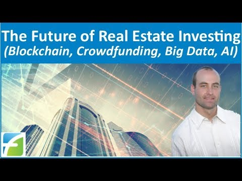 The Future Of Real Estate Investing (Blockchain, Crowdfunding, Big Data, Artificial Intelligence)