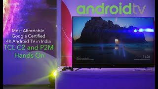 Most Affordable Google Certified 4K Android TV in India - TCL C2 and P2M Hands On