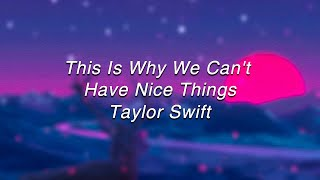 Taylor Swift - This Is Why We Can't Have Nice Things(Lyrics)