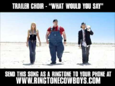 Trailer Choir - What Would You Say [New Video + Lyrics]