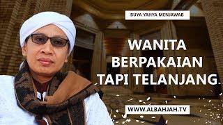 Download Video Wanita Berpakaian Tapi Telanjang - Buya Yahya Menjawab MP3 3GP MP4