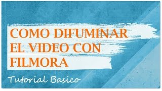 Cómo difuminar/desenfocar el vídeo con Filmora