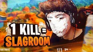 1 KILL = 1x SLAGROOM IN MIJN GEZICHT!