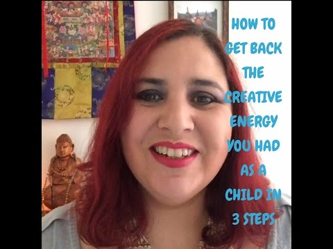 How To Get Back The Creative Energy You Had As A Child In 3 Steps