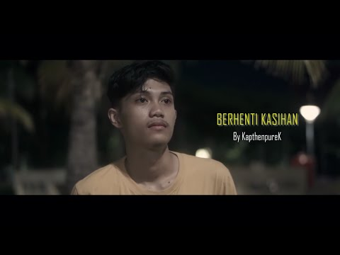 KapthenpureK_Berhenti Kasihan (Official Music Video)