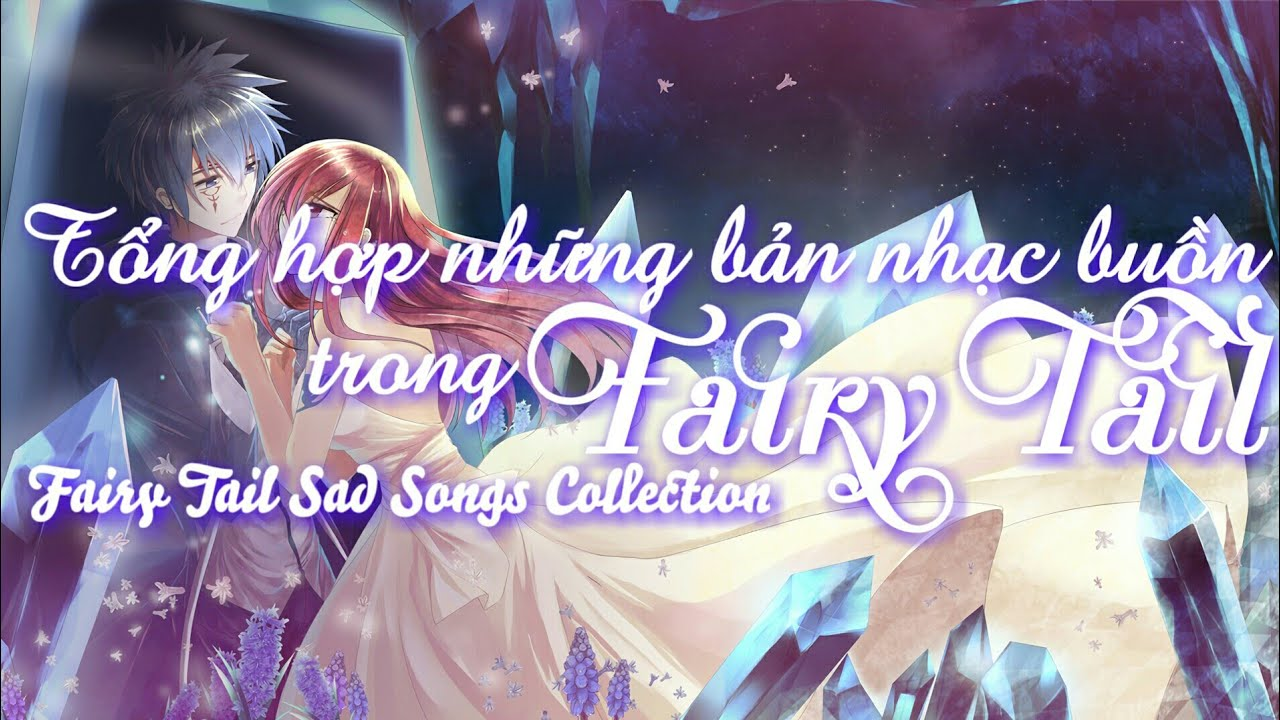 ♪ FAIRY TAIL SAD SONGS COLLECTION – TỔNG HỢP NHỮNG BẢN NHẠC BUỒN FAIRY TAIL