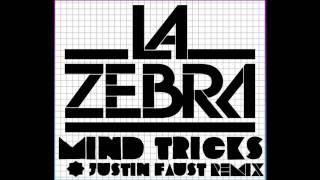 La ZEBRA - Mind Tricks (Justin Faust Remix)