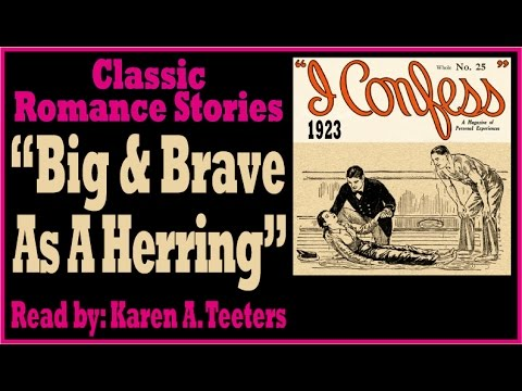 Classic Romance Story from I Confess Magazine Narrated by Karen Teeters - Big And Brave As A Herring