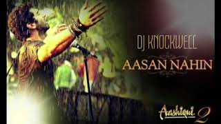 Aasan Nahin Yahan - A2(DJ Knockwell Remix) From Ashiqui 2.mp4