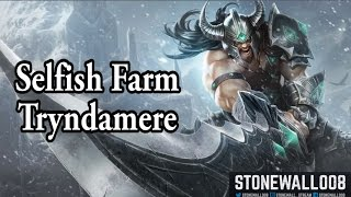 League of Legends - Selfish Farm Tryndamere