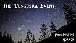 The Tunguska Event | Bizarre Incidents From History | Fascinating Horror