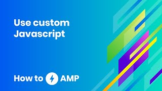 How to use Custom JavaScript - How to AMP
