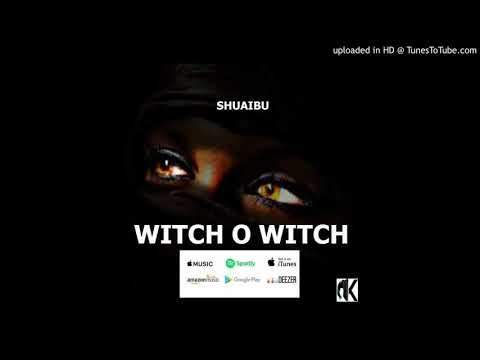 SHUAIBU   WITCH O WITCH Sierra Leone Music 2018