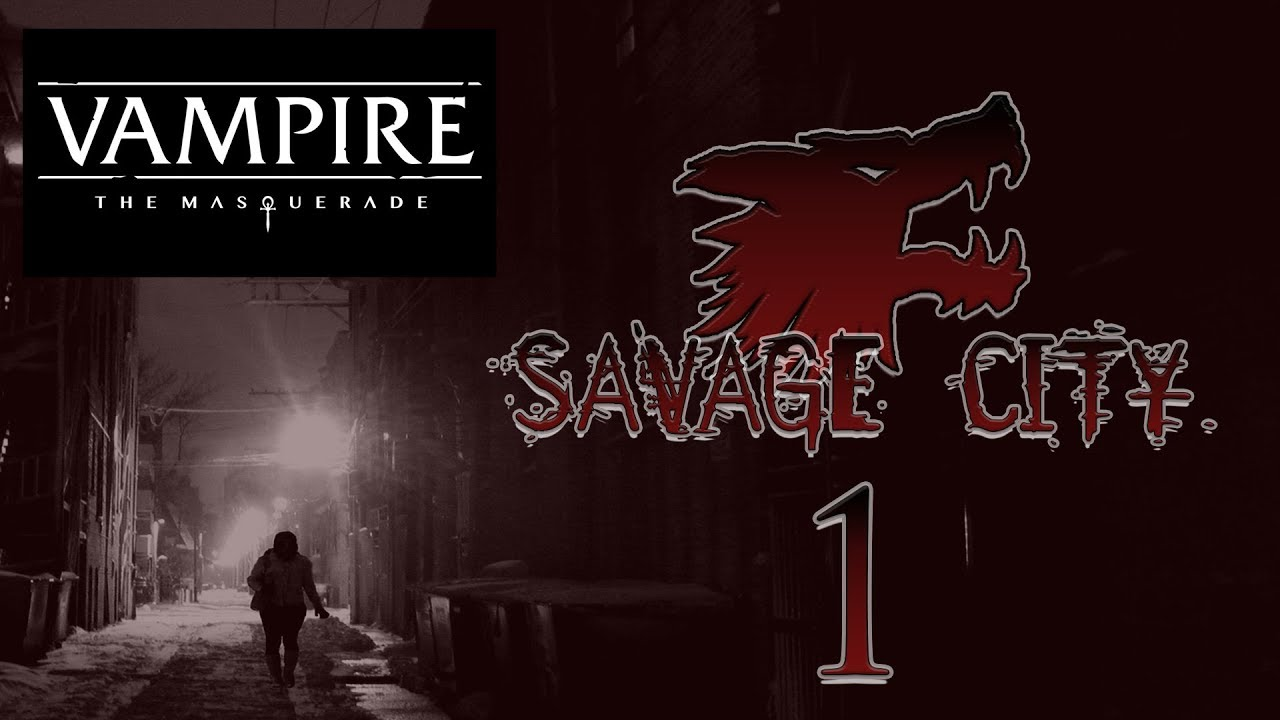 SAVAGE CITY - Vampire the Masquerade V5 pt  1