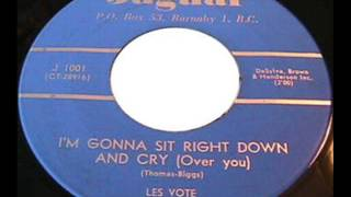 Les Vote {Vogt}  ~  I'm gonna sit right down & cry over you