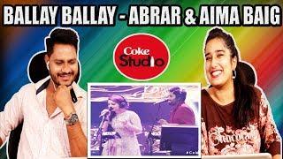 Indian Reaction On Ballay Ballay, Abrar Ul Haq and Aima Baig, Coke Studio Season 11, Episode 7