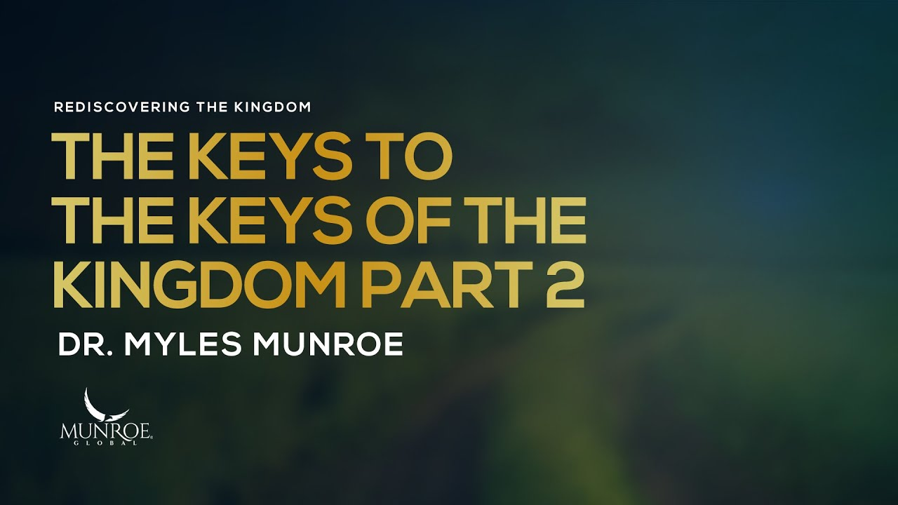 The Keys To The Keys of The Kingdom Part 2 | Dr. Myles Munroe