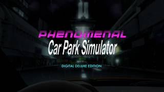 Phenomenal Car Park Simulator - Trailer