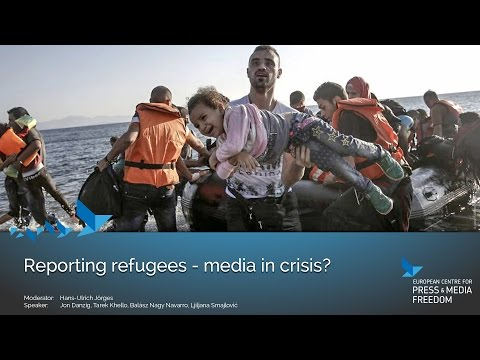 Reporting refugees - media in crisis?