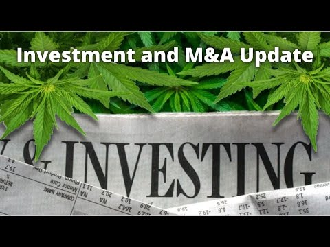 Cannabis Investment, Mergers and Acquisitions Update