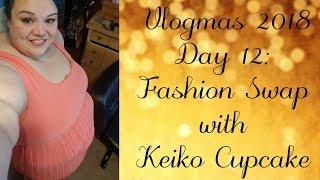 Vlogmas 2018 Day 12:  Fashion Swap with KEIKO CUPCAKE