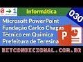 Informática - Microsoft PowerPoint Fundação Carlos Chagas Prefeitura de Teresina 2016 [030]