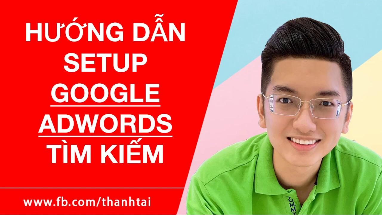 Học cách chạy quảng cáo Google Adwords hiệu quả – Dạy Adwords miễn phí