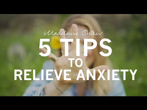 5 Tips to relieve Anxiety | Madeleine Shaw